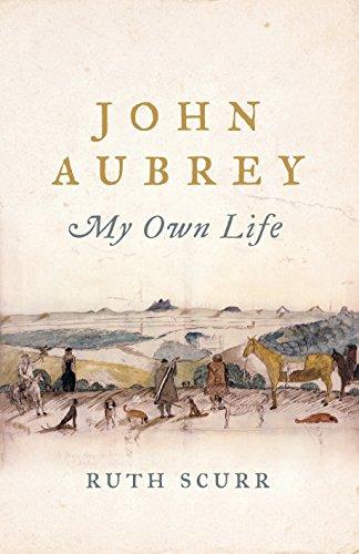 John Aubrey: My Own Life: Scurr, Ruth