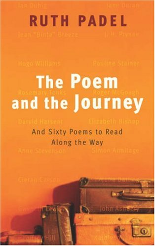 The Poem and the Journey: And Sixty Poems to Read Along the Way: Padel, Ruth