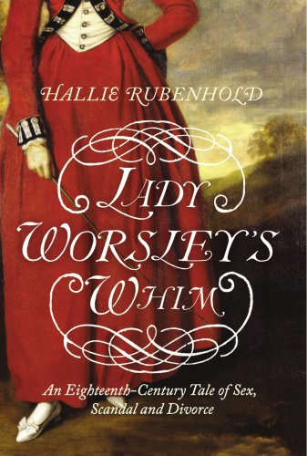 Lady Worsley's Whim: The divorce that Scandalised: Rubenhold, Hallie