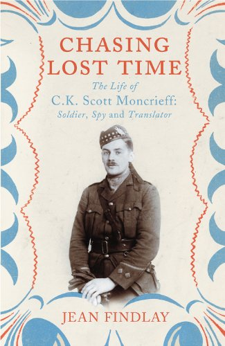 9780701181079: Chasing Lost Time: The Life of C.K. Scott Moncrieff: Soldier, Spy and Translator