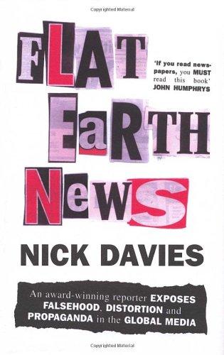 9780701181451: Flat Earth News: An Award-winning Reporter Exposes Falsehood, Distortion and Propaganda in the Global Media