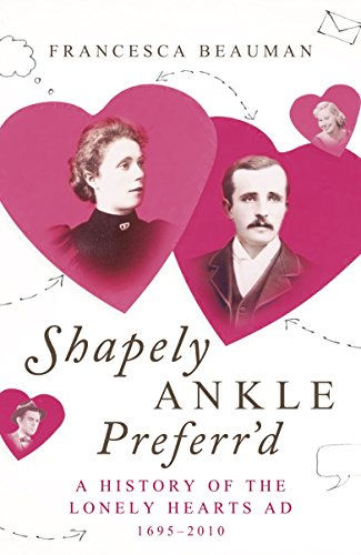 9780701181703: Shapely Ankle Preferr'd: A History of the Lonely Hearts Ad 1695 - 2010