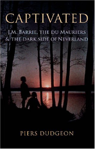 9780701182168: Captivated: J.M. Barrie, the Du Mauriers & the Dark Side of Neverland: J.M. Barrie, the Du Mauriers and the Dark Side of Neverland