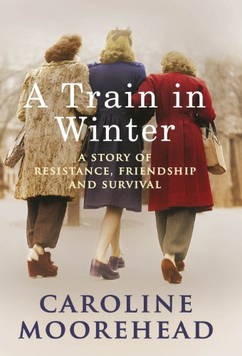 9780701182816: A Train in Winter: A Story of Resistance, Friendship and Survival