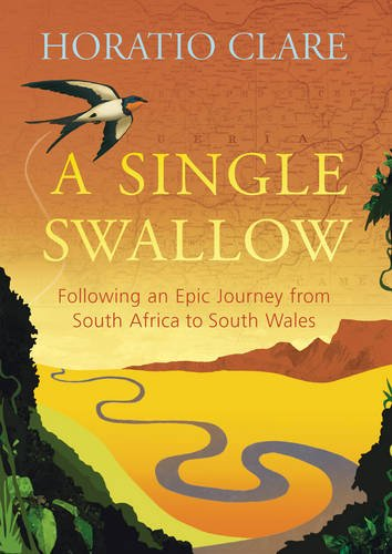 9780701183134: A Single Swallow: An Epic Journey from South Africa to South Wales