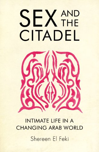 9780701183165: Sex and the Citadel: Intimate Life in a Changing Arab World