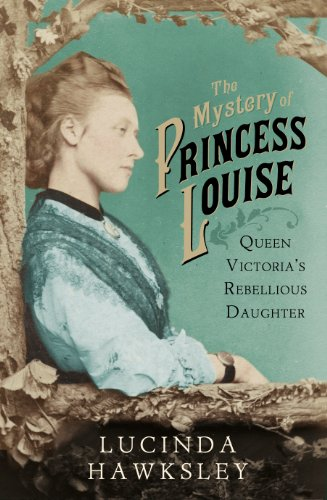 9780701183493: The Mystery of Princess Louise: Queen Victoria's Rebellious Daughter