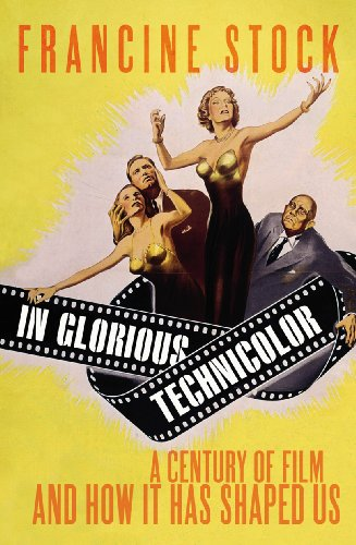 9780701183950: In Glorious Technicolor: A Century of Film and How it has Shaped Us
