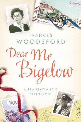 9780701184803: Dear Mr Bigelow: A Transatlantic Friendship