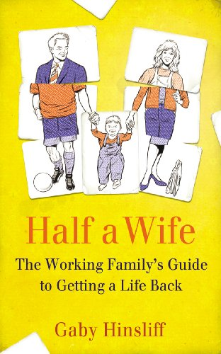 9780701185985: Half a Wife: The Working Family's Guide to Getting a Life Back