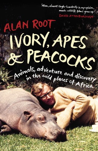 9780701186043: Ivory, Apes & Peacocks: Animals, adventure and discovery in the wild places of Africa