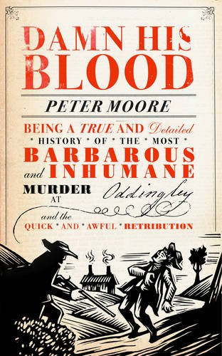 9780701186456: Damn His Blood: Being a True and Detailed History of the Most Barbarous and Inhumane Murder at Oddingley and the Quick and Awful Retribution