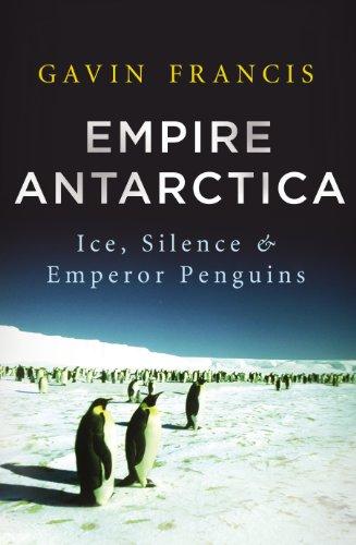 9780701186890: Empire Antarctica: Ice, Silence & Emperor Penguins