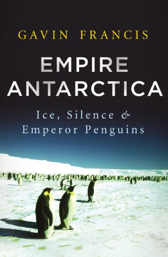 9780701186890: Empire Antarctica: Ice, Silence & Emperor Penguins