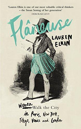 Flaneuse: Women Walk the City in Paris,: Elkin, Lauren