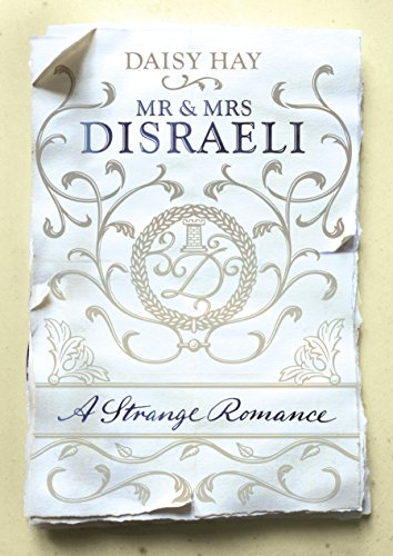 9780701189129: Mr and Mrs Disraeli: A Strange Romance