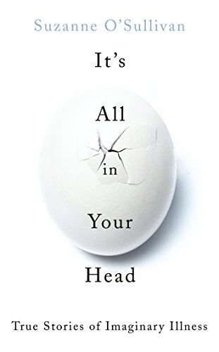 9780701189266: It's All in Your Head: True Stories of Imaginary Illness