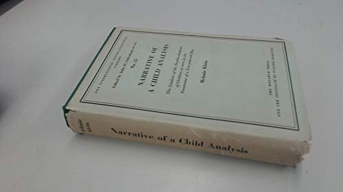 Narrative of a Child Analysis: the Conduct of the Psycho-analysis of Children as Seen in the Treatment of a Ten-year-old Boy (International Psycho-Analysis Library) - Klein, Melanie