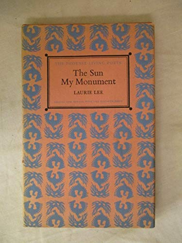 The Sun My Monument (The New Hogarth Library) (Phoenix Living Poets) (9780701201609) by Lee, Laurie