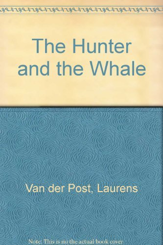 The Hunter and the Whale: Laurens Van der Post