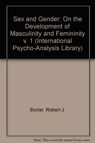 9780701203214: Sex and Gender: On the Development of Masculinity and Femininity v. 1 (International Psycho-Analysis Library)