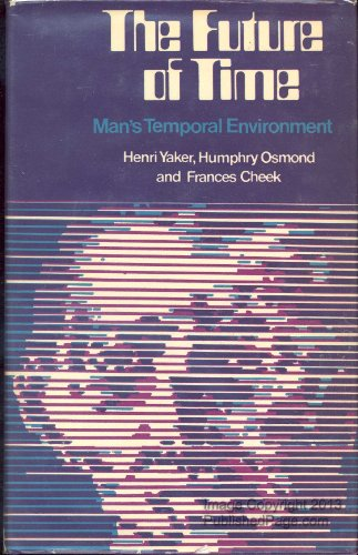 The Future of Time: Man's Temporal Environment: Yaker, Henri, Osmond,