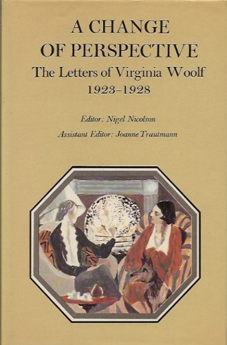 A Change of Perspective: The Letters of Virginia Woolf Volume 3 1923-1928: Edited by Nigel Nicolson