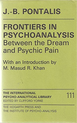Frontiers in Psychoanalysis: From the Dream to Psychic Pain (International PsychoAnalysis Library):...