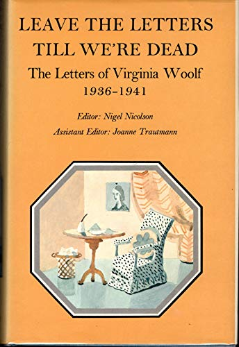 9780701204709: Leave the Letters Till We're Dead: The Letters of Virginia Woolf, Volume VI: 1936-1941
