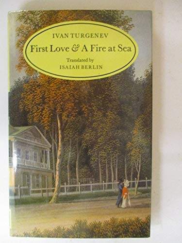First Love and A Fire at Sea.: Turgenev, Ivan