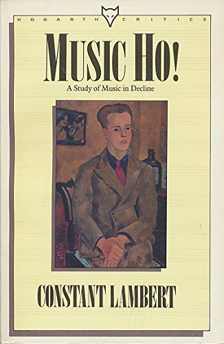Music Ho!: A Study of Music in Decline: Lambert, Constant