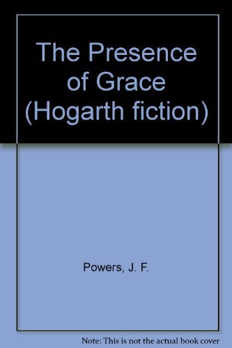 The Presence of Grace (Hogarth fiction) (0701206187) by J. F. Powers