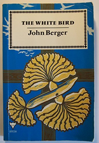 The White Bird: Writings (0701208279) by John Berger
