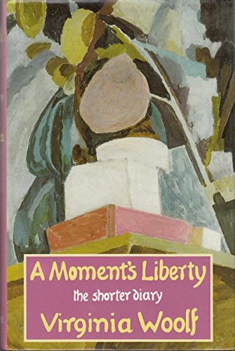 A Moment's Liberty: The Short Diary of: Woolf, Virginia