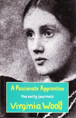 A Passionate Apprentice: The Early Journals, 1897-1909: Woolf, Virginia