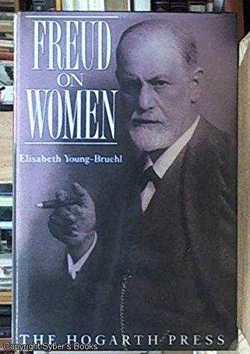 Freud on women: YOUNG-BRUEHL, Elisabeth