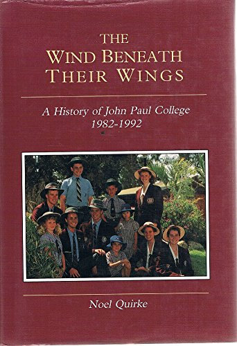 The Wind Beneath Their Wings : A History of John Paul College 1982-1992: Noel Quirke