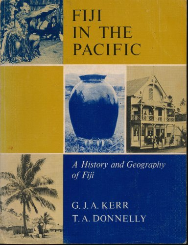 Fiji In The Pacific: A History and Geography of Fiji: Kerr, G. J. A.; Donnelly, T. A.