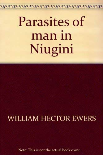Parasites of Man in Niugini: Ewers, William Hector; Jeffrey, W. T.
