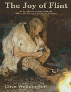 9780701701659: The Joy of Flint: An Introduction to Stone Tools and Guide to the Museum of Antiquities Collection