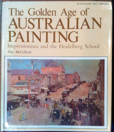 9780701800109: The golden age of Australian painting;: Impressionism and the Heidelberg school (Australian art library)