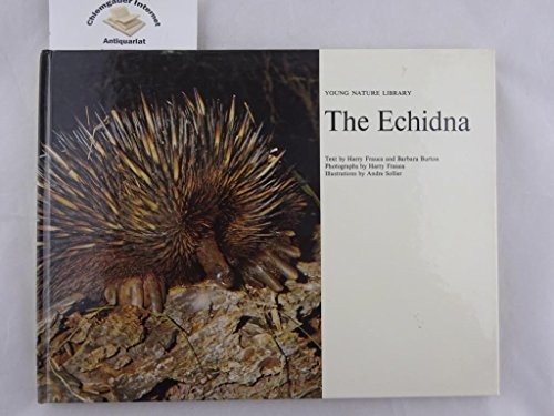 The echidna [Young nature library]: Frauca, Harry; Burton,