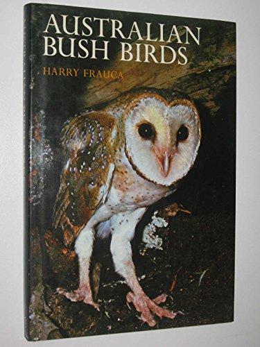 Australian Bush Birds.: Ornithologie Vogelkunde - Frauca, Harry.