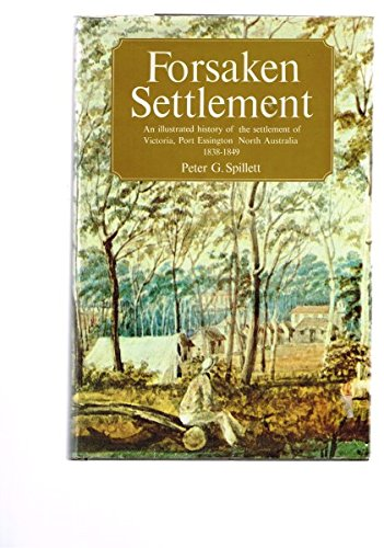 Forsaken Settlement An Illustrated history of the Settlement of Victoria, Port Essigton North Aus...