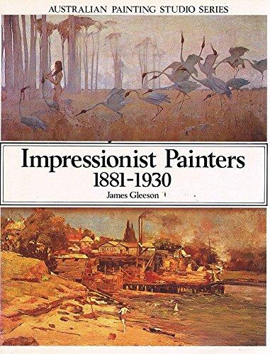 9780701809904: Impressionist Painters 1881-1930 : Australian Painting Studio Series