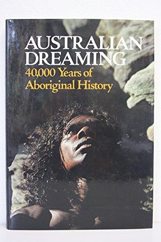 Australian Dreaming: 40,000 Years of Aboriginal History: Isaacs, Jennifer