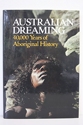 Australian Dreaming: 40,000 Years of Aboriginal History: Isaacs, Jennifer