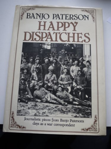 9780701813314: Happy Dispatches - Journalistic Pieces from Banjo Paterson's Days as a War Correspondent