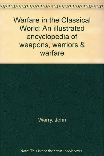 9780701814380: Warfare in the Classical World: An Illustrated Encyclopedia of Weapons, Warriors and Warfare in the Ancient Civilizations of Greece and Rome