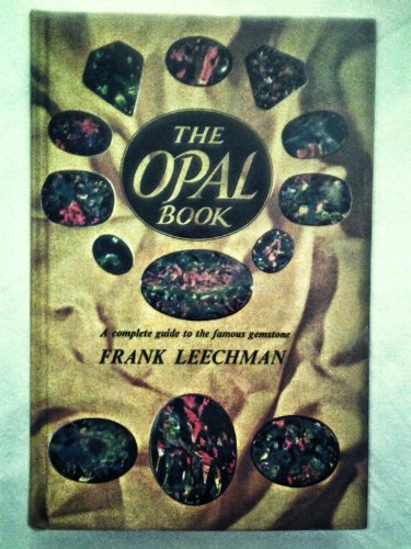 The Opal Book: a Complete Guide to the Famous Gemstone: Frank Leechman